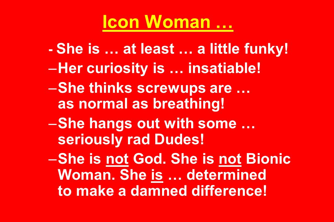 Icon Woman … - She is … at least … a little funky.