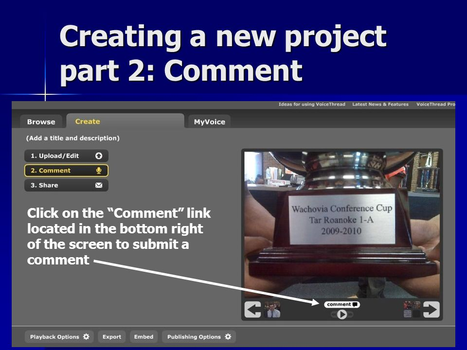 Creating a new project part 2: Comment Click on the Comment link located in the bottom right of the screen to submit a comment
