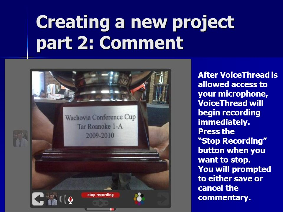 Creating a new project part 2: Comment After VoiceThread is allowed access to your microphone, VoiceThread will begin recording immediately.