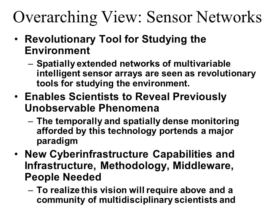 Overarching View: Sensor Networks Revolutionary Tool for Studying the Environment – Spatially extended networks of multivariable intelligent sensor arrays are seen as revolutionary tools for studying the environment.