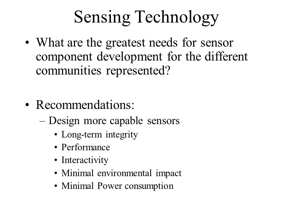 Sensing Technology What are the greatest needs for sensor component development for the different communities represented.
