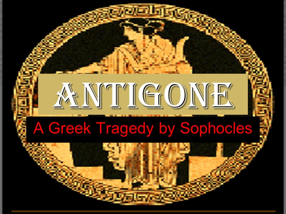 creon as a tyrant in antigone Oedipus the king unfolds as a murder mystery, a political thriller, and a psychological whodunit throughout this mythic story of patricide and incest, sophocle.