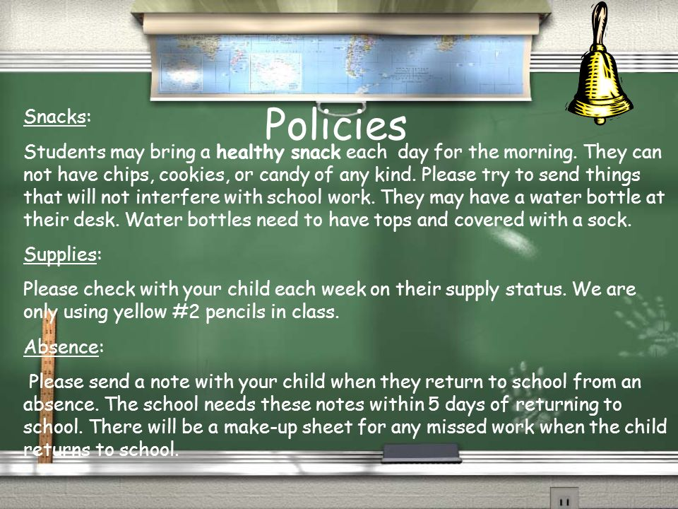 Policies Snacks: Students may bring a healthy snack each day for the morning.