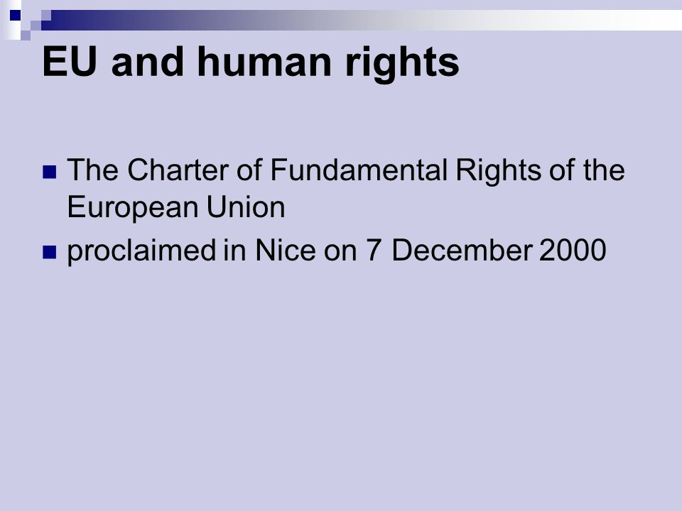 EU and human rights The Charter of Fundamental Rights of the European Union proclaimed in Nice on 7 December 2000