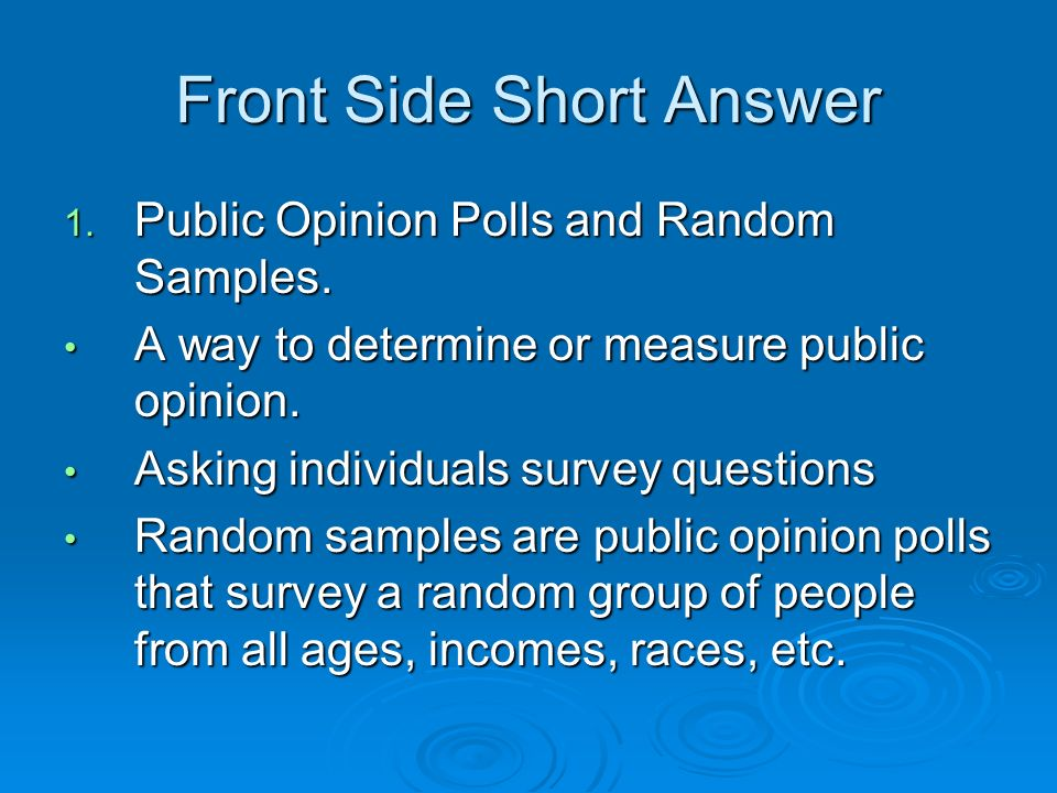 Front Side Short Answer 1. Public Opinion Polls and Random Samples.
