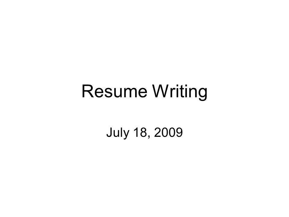 1 resume writing july 18 2009
