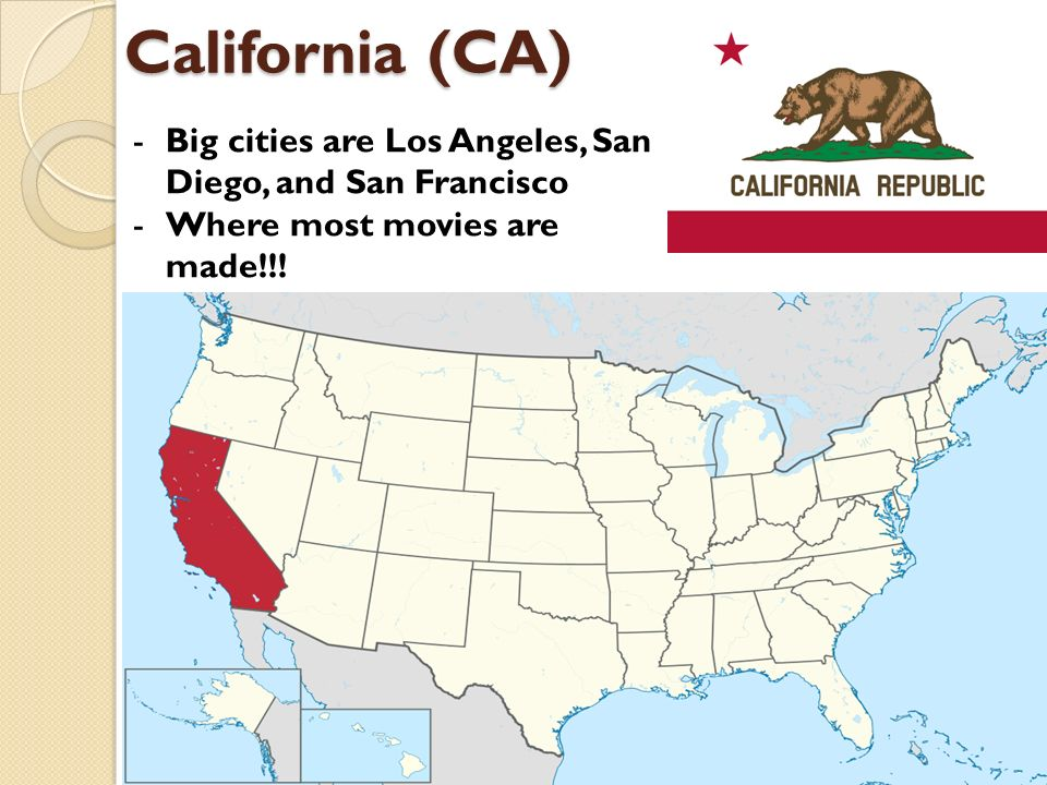 California (CA) -Big cities are Los Angeles, San Diego, and San Francisco -Where most movies are made!!!