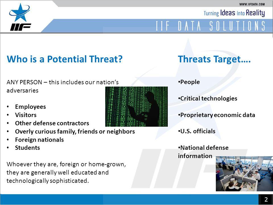 2 Threats Target…. People Critical technologies Proprietary economic data U.S.