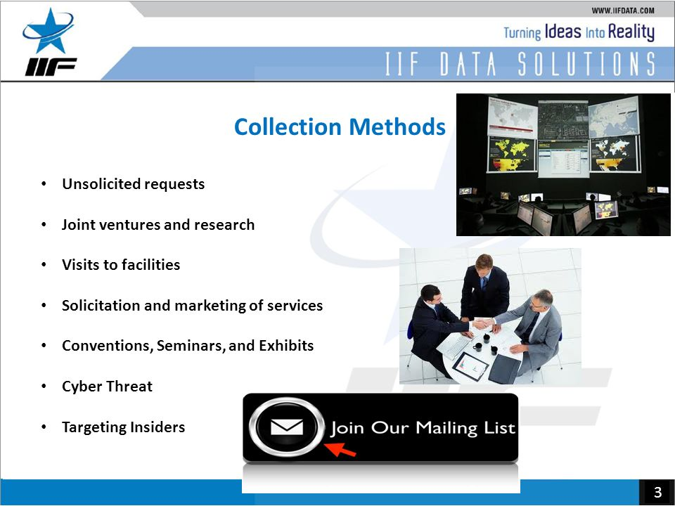 3 Collection Methods Unsolicited requests Joint ventures and research Visits to facilities Solicitation and marketing of services Conventions, Seminars, and Exhibits Cyber Threat Targeting Insiders