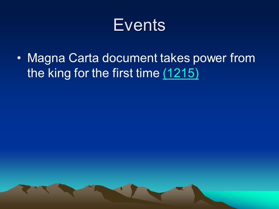 Events Magna Carta document takes power from the king for the first time (1215)(1215)