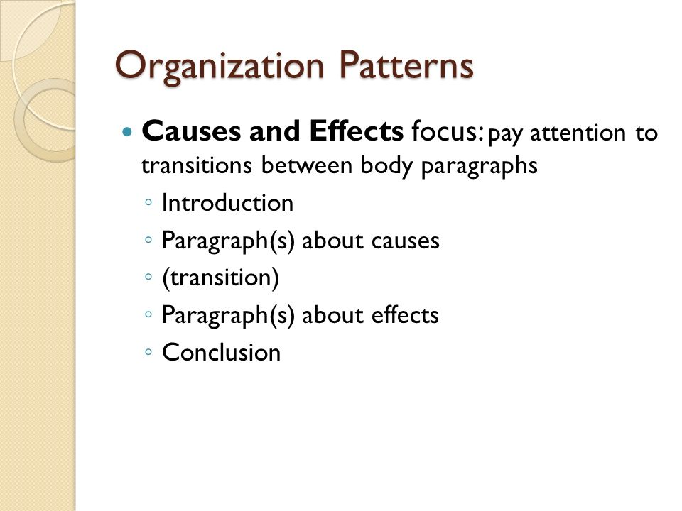 cause effect essays purpose of this rhetorical pattern to  7 organization patterns causes and effects focus pay attention to transitions between body paragraphs ◦ introduction ◦ paragraph s about causes