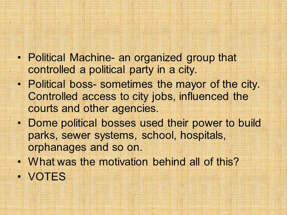 Political Machine- an organized group that controlled a political party in a city.