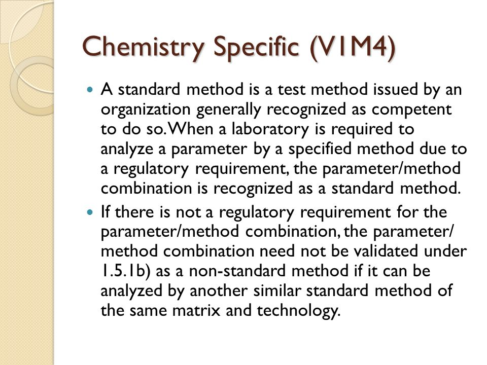 Chemistry Specific (V1M4) A standard method is a test method issued by an organization generally recognized as competent to do so.