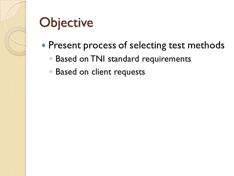 Objective Present process of selecting test methods ◦ Based on TNI standard requirements ◦ Based on client requests