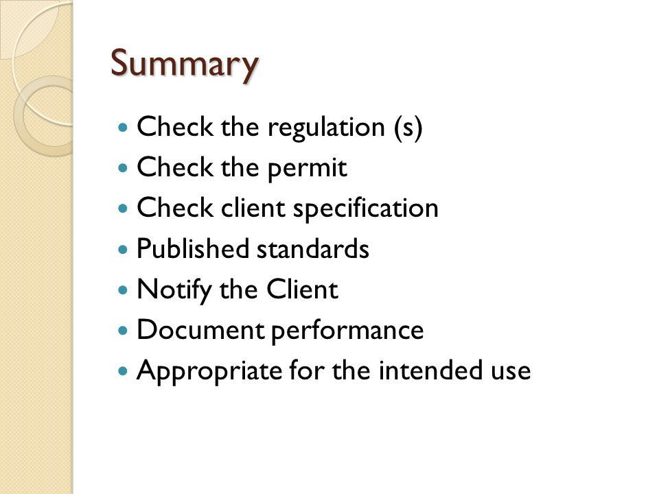 Summary Check the regulation (s) Check the permit Check client specification Published standards Notify the Client Document performance Appropriate for the intended use