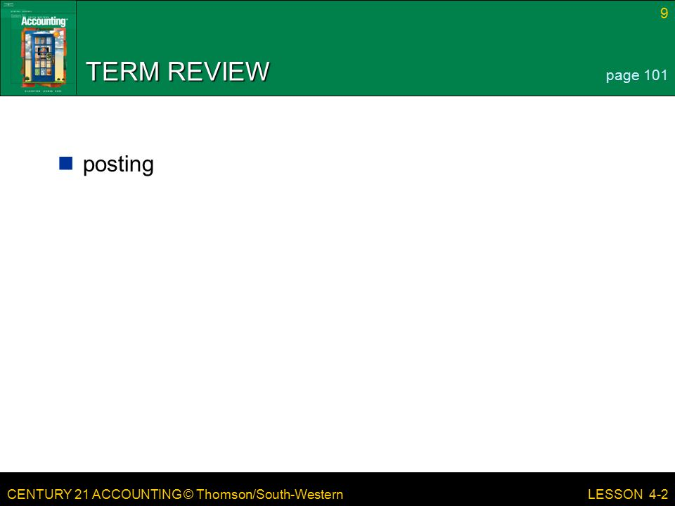 CENTURY 21 ACCOUNTING © Thomson/South-Western 9 LESSON 4-2 TERM REVIEW posting page 101