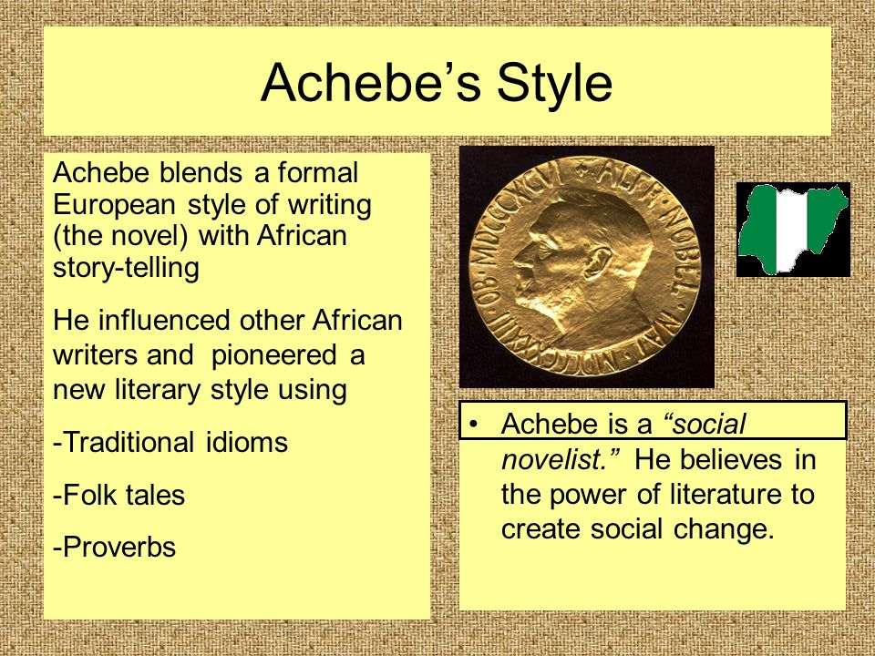Achebe's Style Achebe is a social novelist. He believes in the power of literature to create social change.