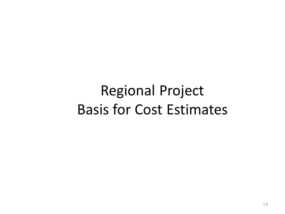 Regional Project Basis for Cost Estimates 14