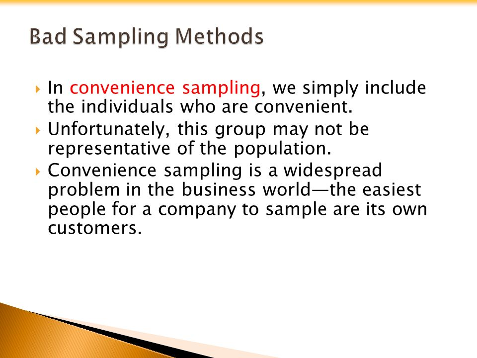  In convenience sampling, we simply include the individuals who are convenient.