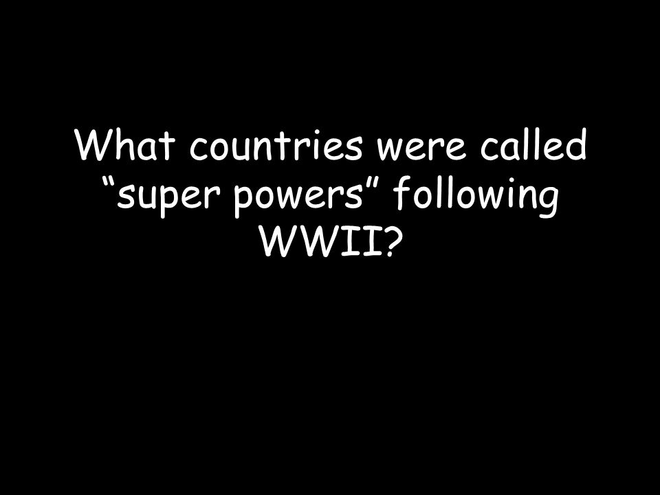What countries were called super powers following WWII