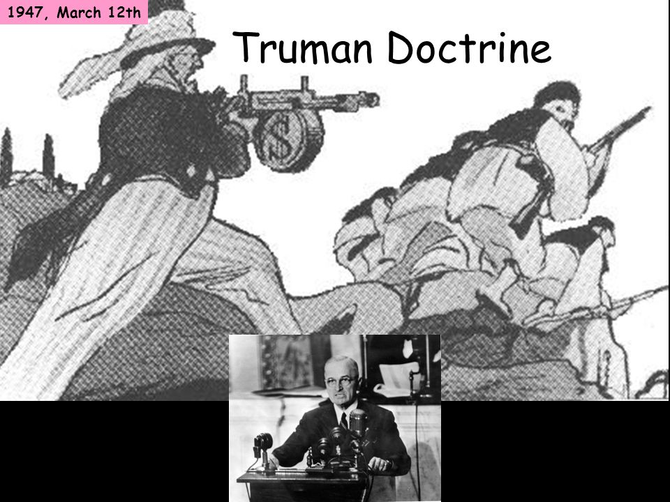 1947, March 12th Truman Doctrine