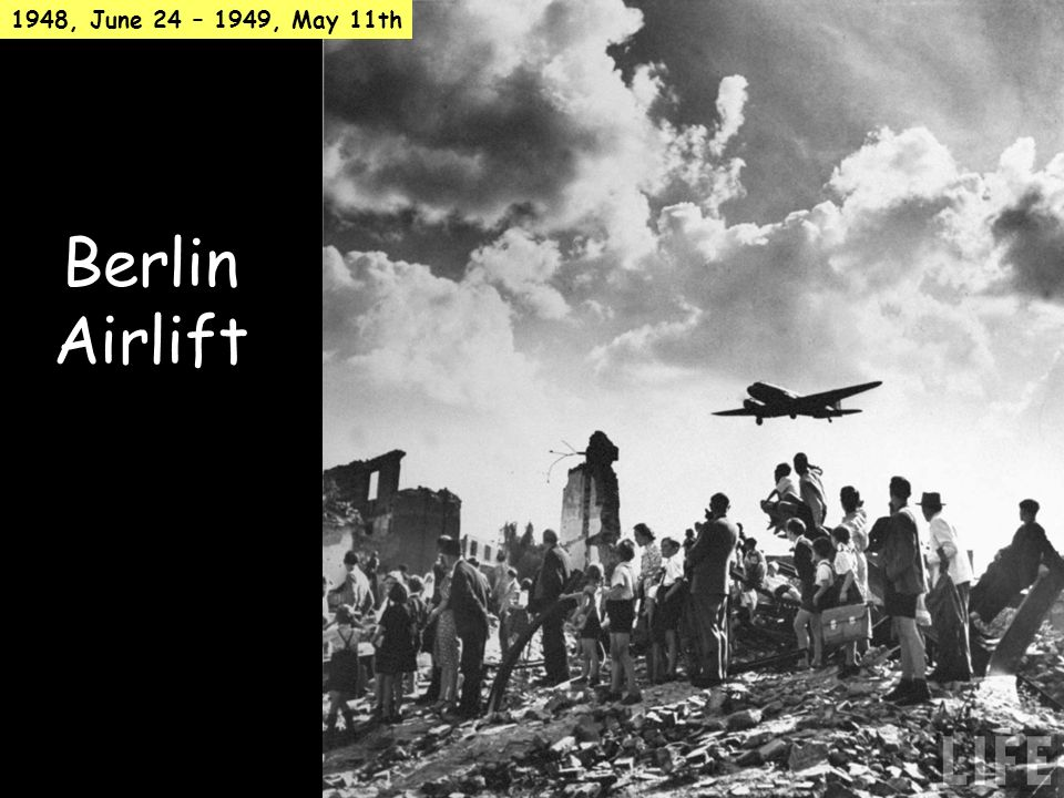 Berlin Airlift 1948, June 24 – 1949, May 11th