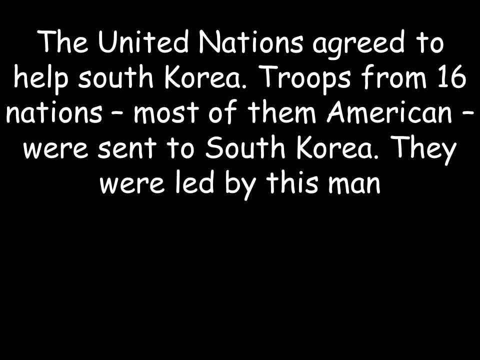 The United Nations agreed to help south Korea.