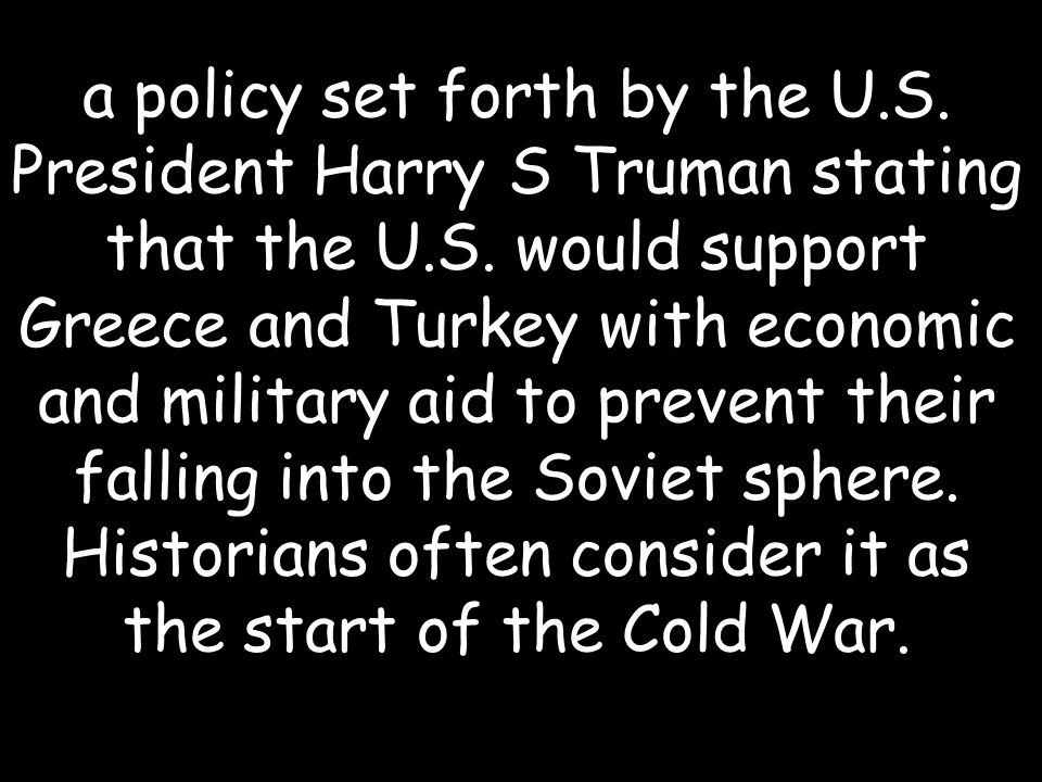 a policy set forth by the U.S. President Harry S Truman stating that the U.S.