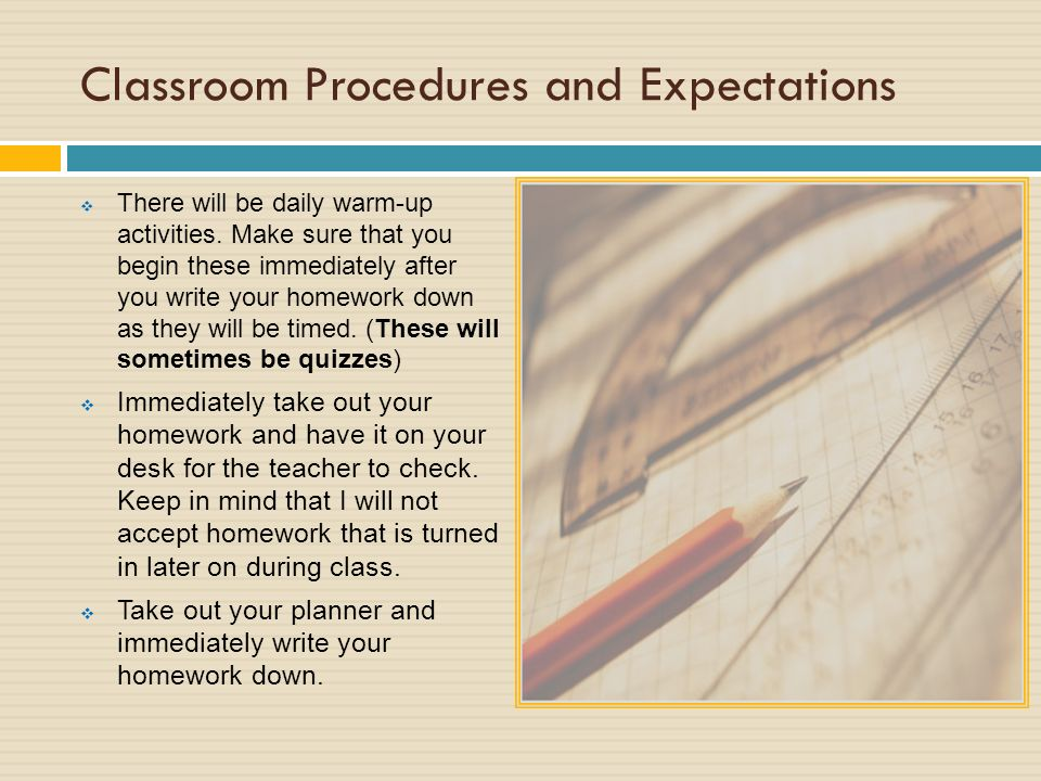 Classroom Procedures and Expectations  There will be daily warm-up activities.
