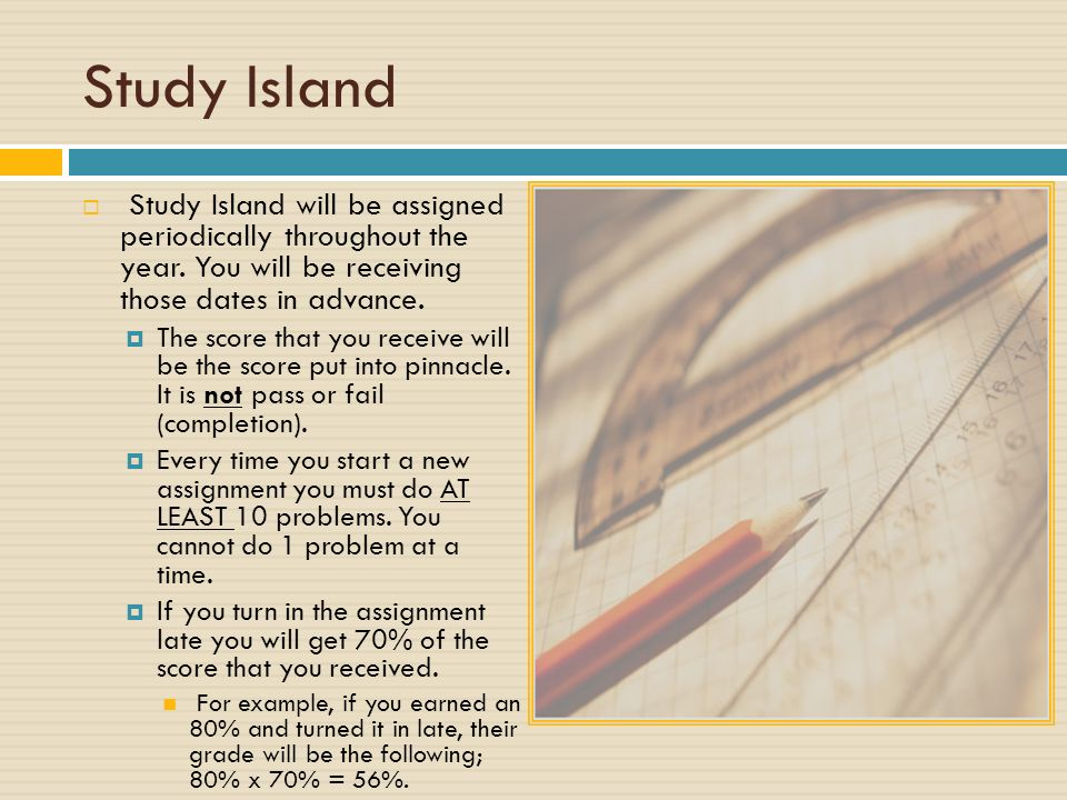 Study Island  Study Island will be assigned periodically throughout the year.
