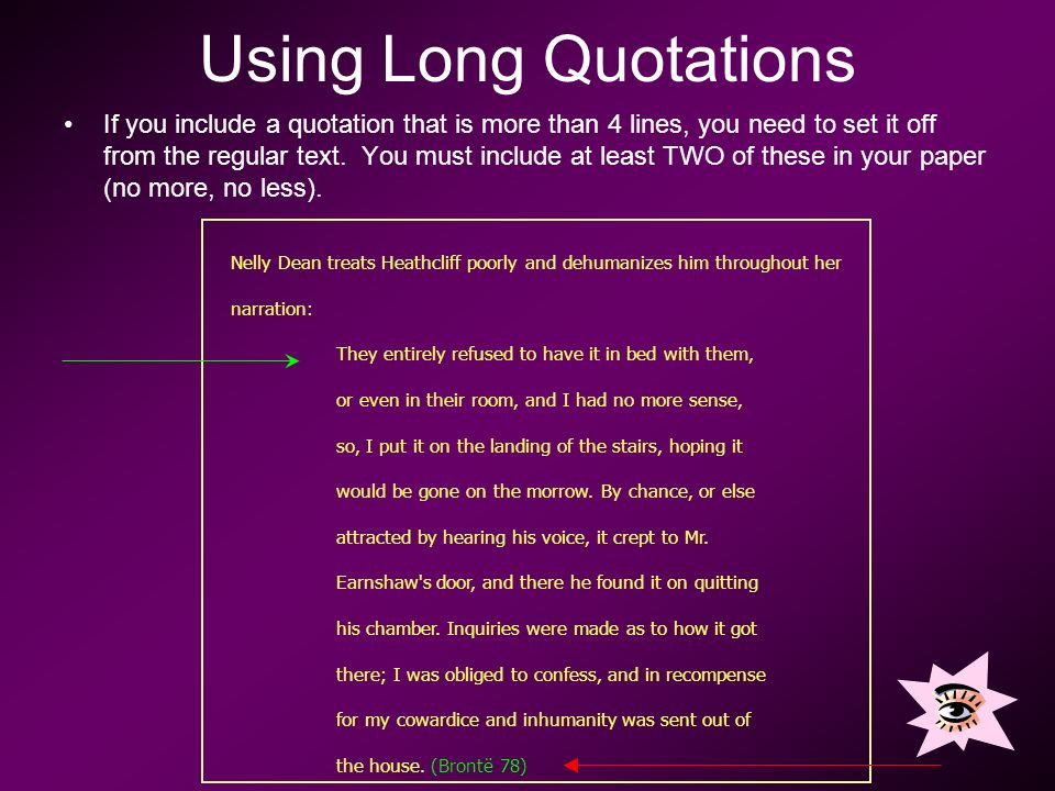 Using Long Quotations If you include a quotation that is more than 4 lines, you need to set it off from the regular text.