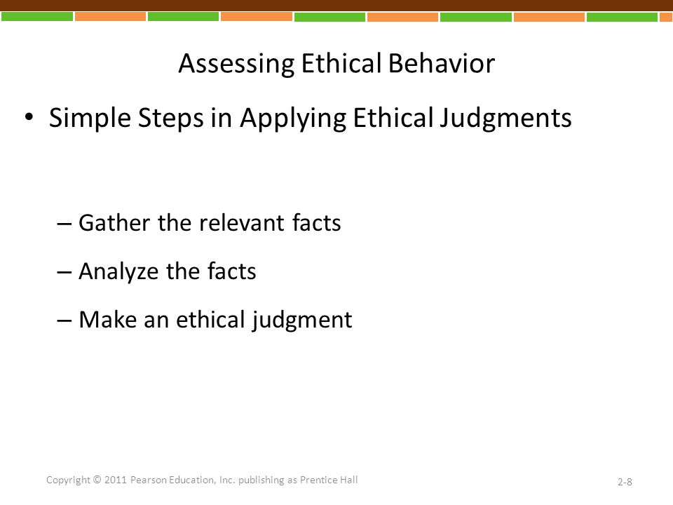 Assessing Ethical Behavior (cont.) Ethical Norms – Utility: Does it benefit everyone equally.