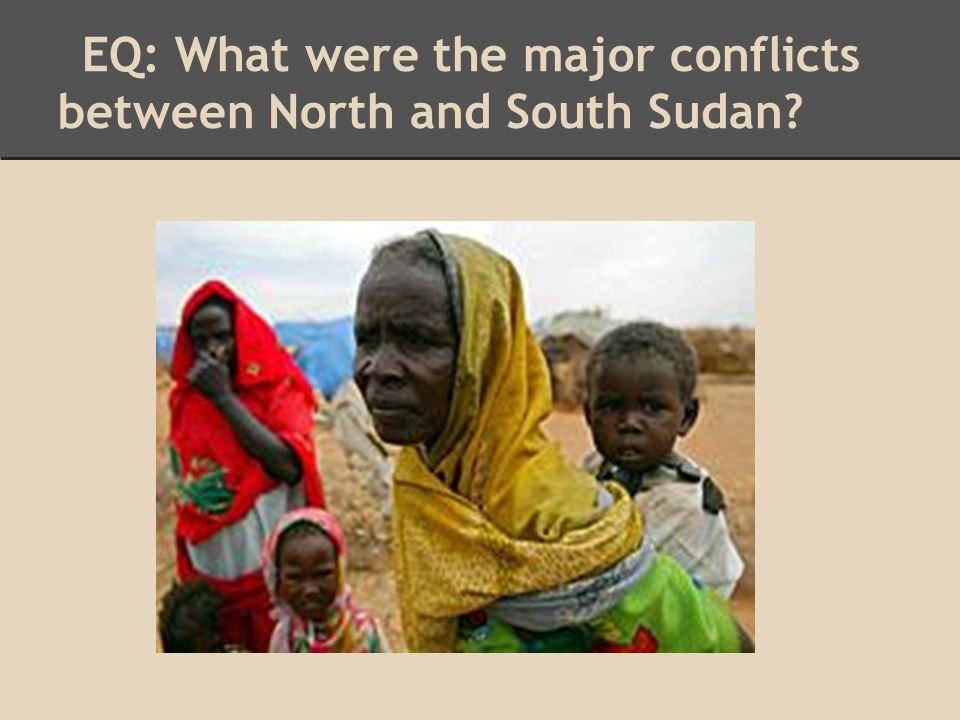 EQ: What were the major conflicts between North and South Sudan