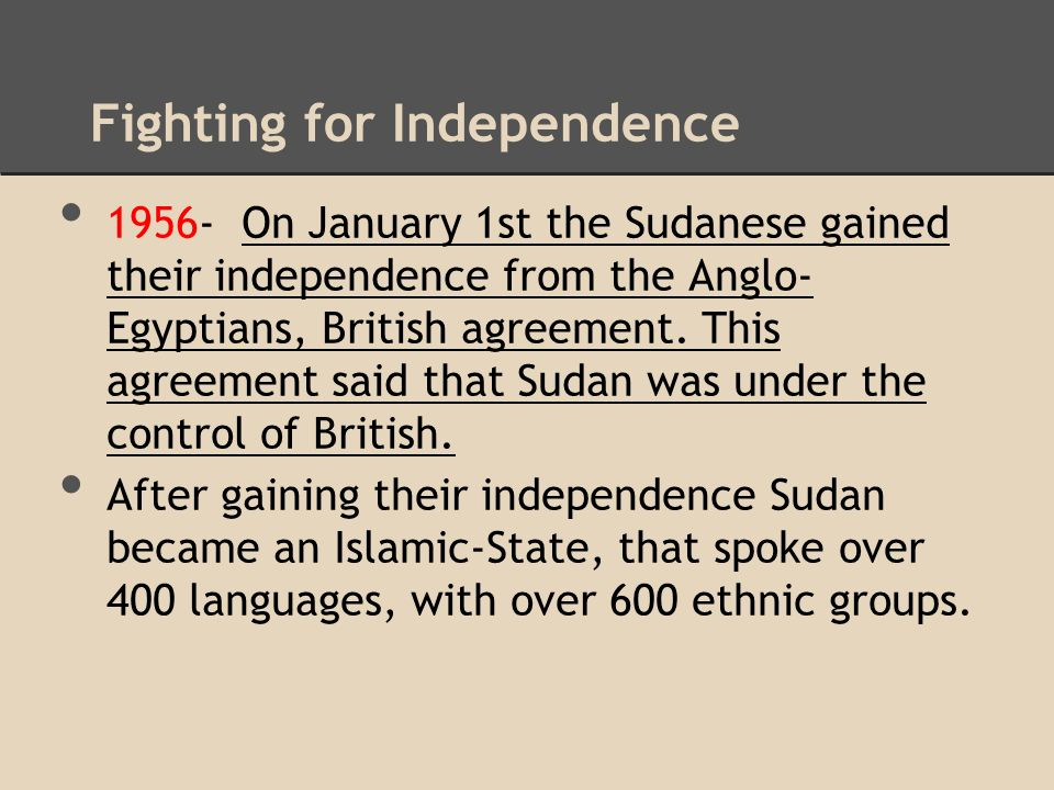 Fighting for Independence On January 1st the Sudanese gained their independence from the Anglo- Egyptians, British agreement.