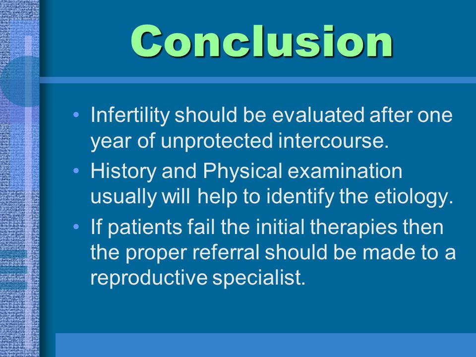 Conclusion Infertility should be evaluated after one year of unprotected intercourse.