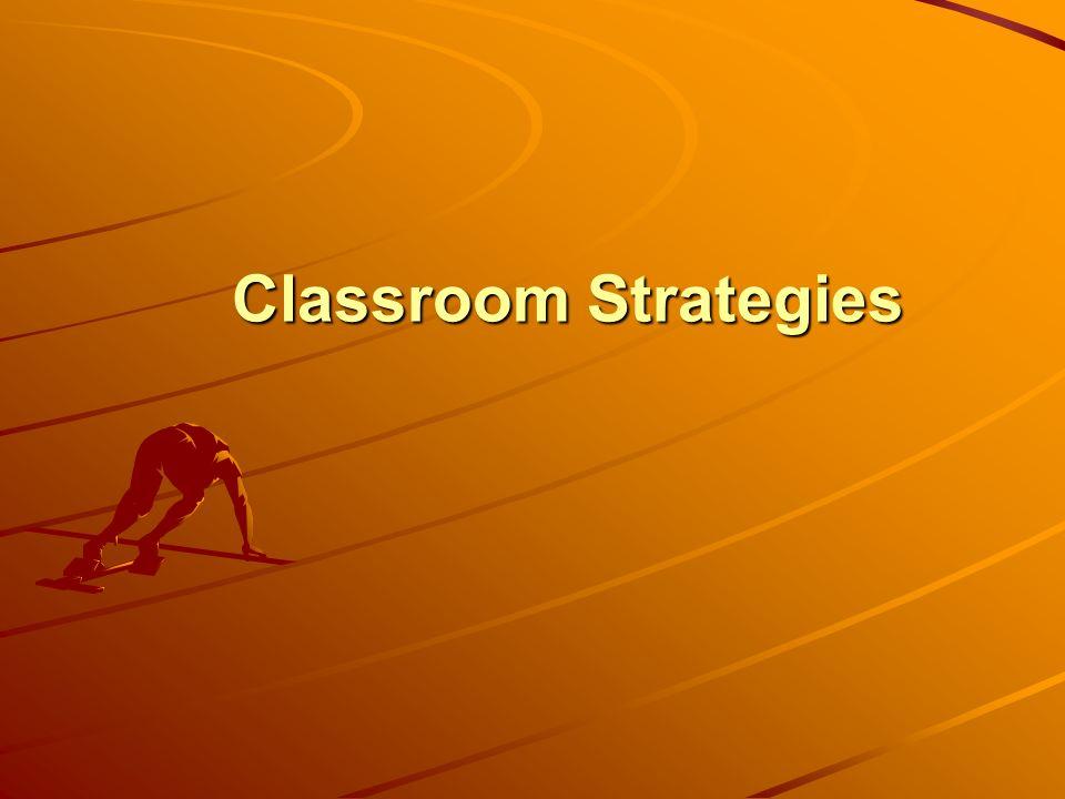 Classroom Strategies Classroom Strategies