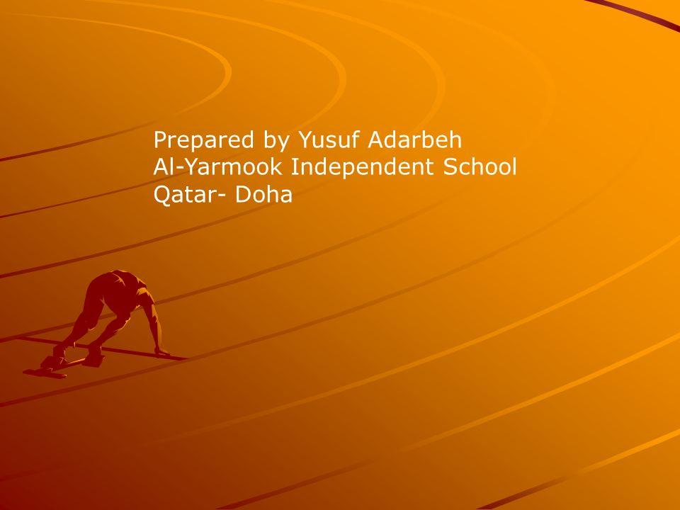 Prepared by Yusuf Adarbeh Al-Yarmook Independent School Qatar- Doha