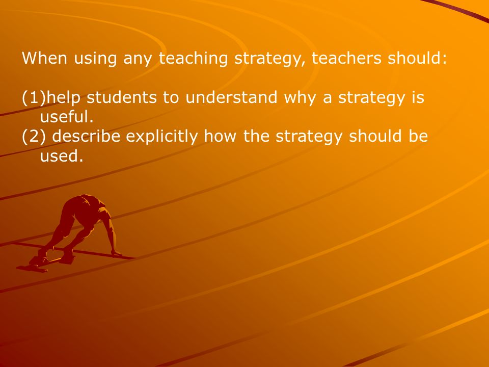 When using any teaching strategy, teachers should: (1)help students to understand why a strategy is useful.