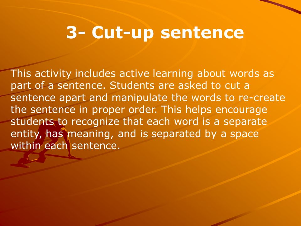 3- Cut-up sentence This activity includes active learning about words as part of a sentence.