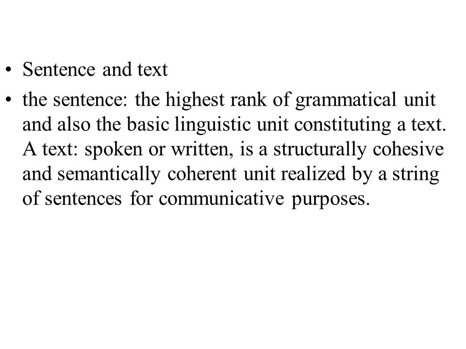 Sentence and text the sentence: the highest rank of grammatical unit and also the basic linguistic unit constituting a text.