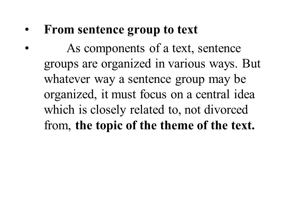 From sentence group to text As components of a text, sentence groups are organized in various ways.