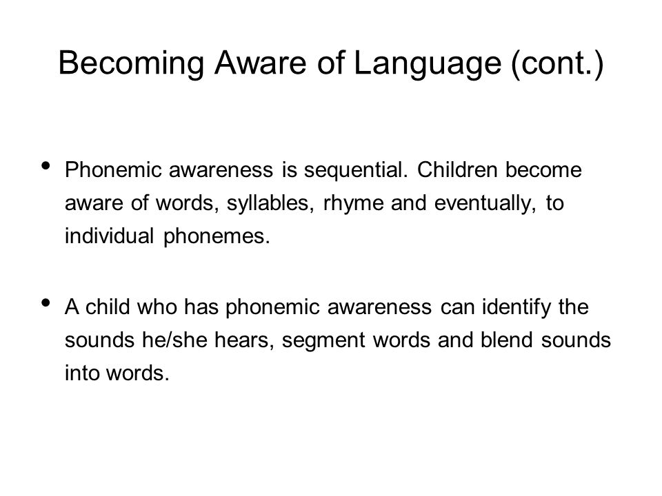 Becoming Aware of Language (cont.) Phonemic awareness is sequential.