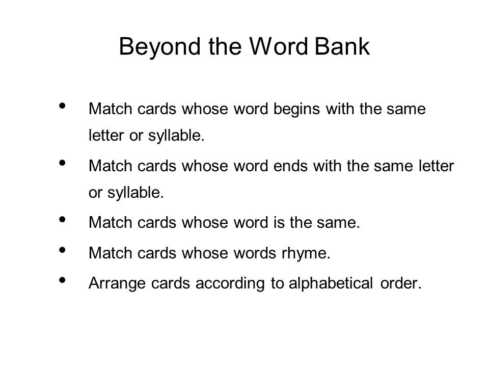 Beyond the Word Bank Match cards whose word begins with the same letter or syllable.