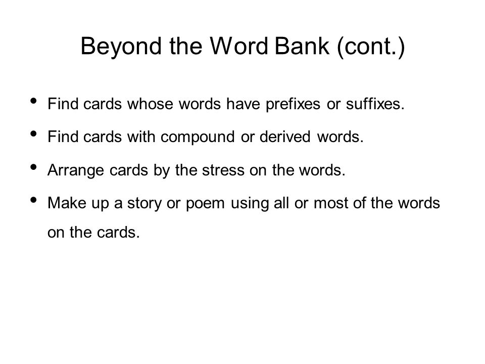 Beyond the Word Bank (cont.) Find cards whose words have prefixes or suffixes.