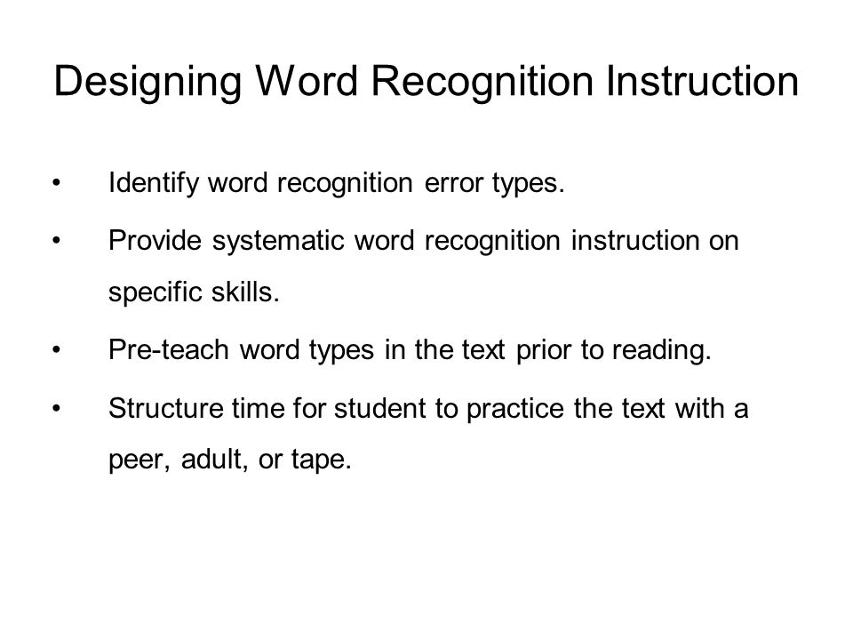 Designing Word Recognition Instruction Identify word recognition error types.
