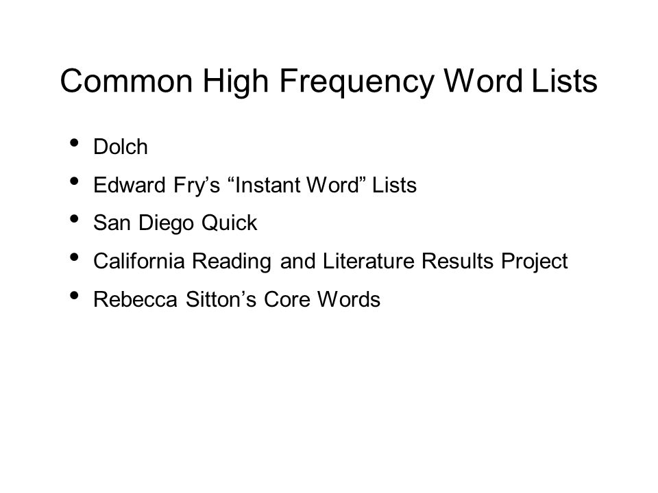 Common High Frequency Word Lists Dolch Edward Fry's Instant Word Lists San Diego Quick California Reading and Literature Results Project Rebecca Sitton's Core Words