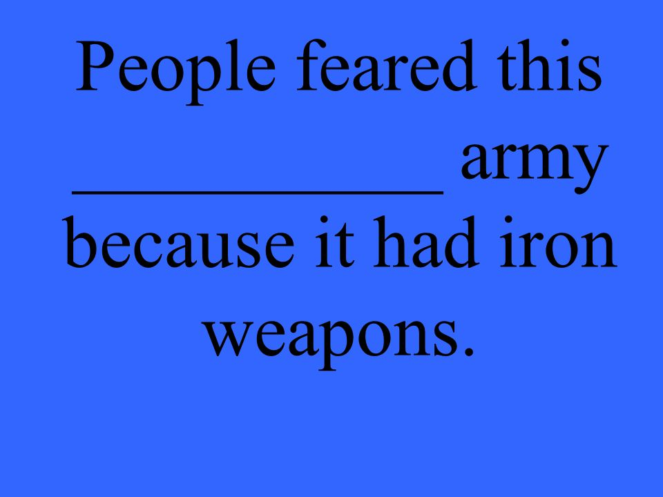 People feared this __________ army because it had iron weapons.