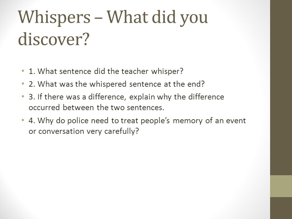 Whispers – What did you discover. 1. What sentence did the teacher whisper.