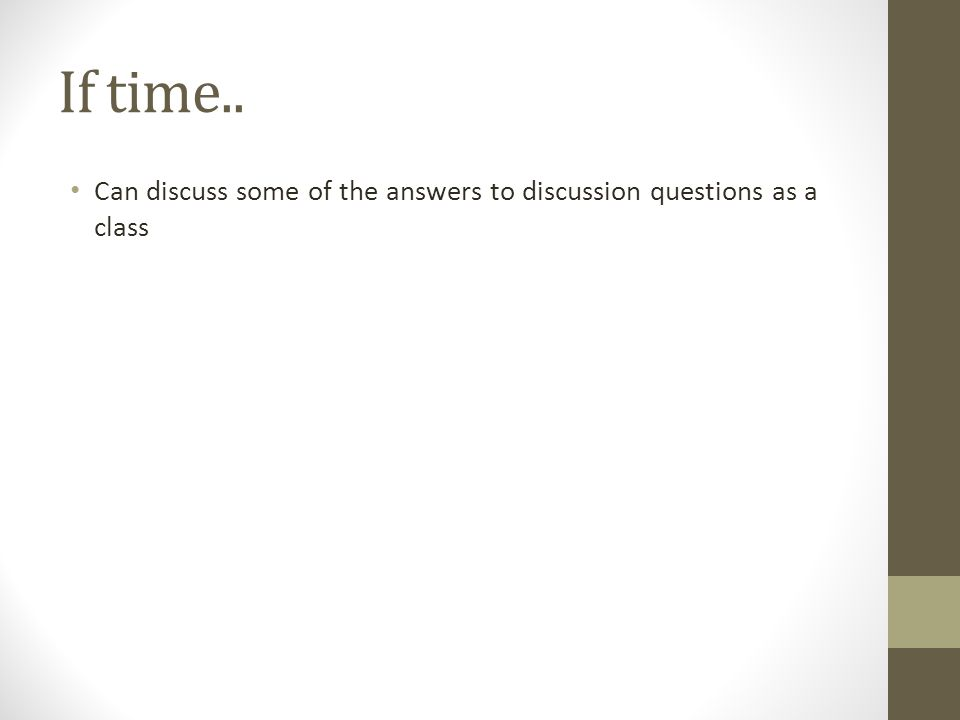 If time.. Can discuss some of the answers to discussion questions as a class