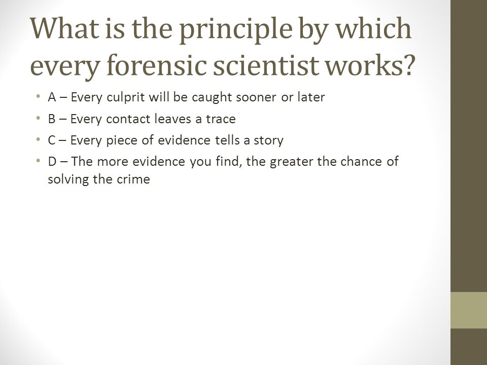 What is the principle by which every forensic scientist works.